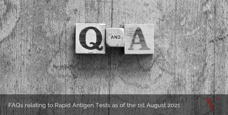 FAQs relating to Rapid Antigen Tests as of the 1st August 2021