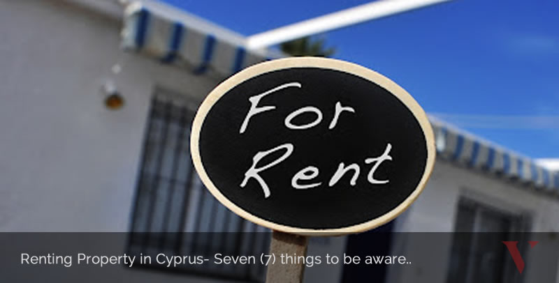 Renting Property in Cyprus- Seven (7) things to be aware